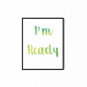 I'm Ready Print, Inspirational Print, Motivational Art, Watercolor Typography Print, Quote Print, Digital Art, Yellow and Green Wall Decor