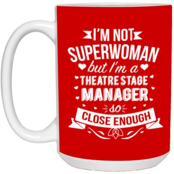I'm Not Superwoman But I'm A Theatre Stage Manager 15 oz Mug