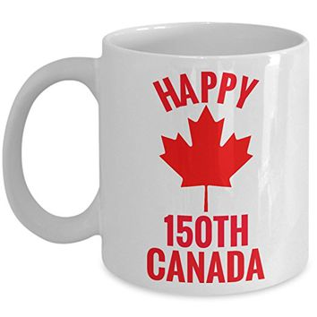 Happy 150 Canada Coffee Mug - Personalized Mug Birthday Gift For Coffee Lover Him Her Men Women Dad Mom Father Mother Boyfriend Girlfriend Customized