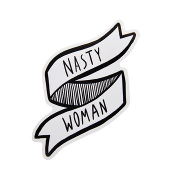 """Nasty Woman"" Waterproof Vinyl Banner Sticker"