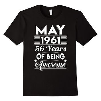 May 1961 56 Years Of Being Awesome Shirt