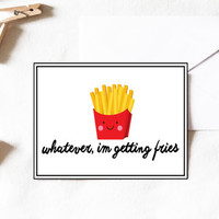 Fries Card, whatever im getting fries, funny card, french fries, fries greeting card, junk food, fast food, gift, Greeting Card