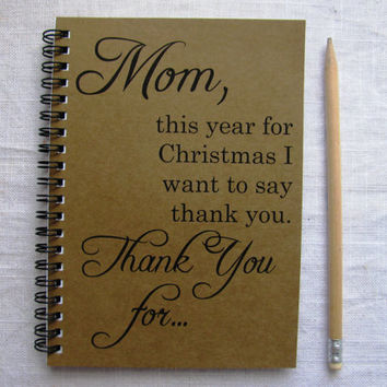 Mom, this year for Christmas I want to say thank you... - 5 x 7 journal