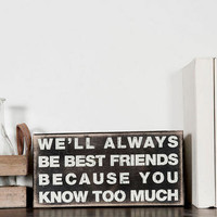 WE'LL ALWAYS BE BEST FRIENDS SMALL PLAQUE