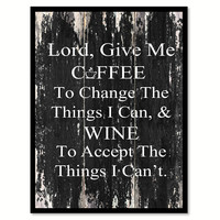 Lord Give Me Coffee To Change The Things I Can & Wine To Accept The Things I Can't Quote Saying Canvas Print with Picture Frame