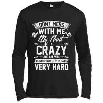 Don't Mess With Me My Aunt Is Crazy She Will Murder You Long Sleeve Moisture Absorbing Shirt