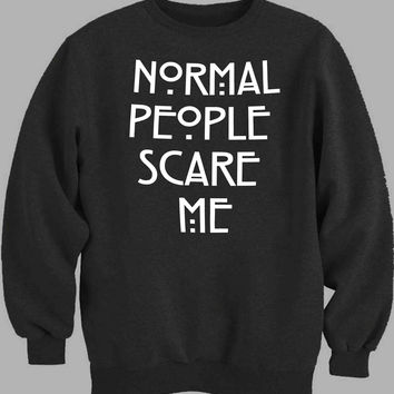 normal people scare me Sweater for Mens Sweater and Womens Sweater ***