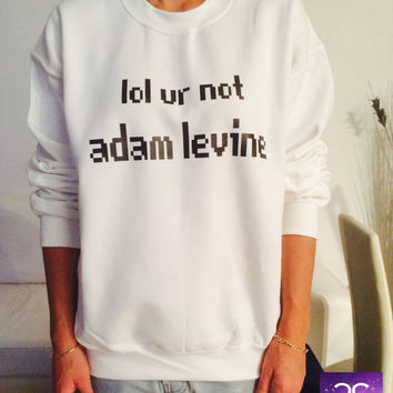 ea714ddd25c lol ur not Adam Levine black sweatshirt jumper gift cool fashion  sweatshirts girls UNISEX sizing women