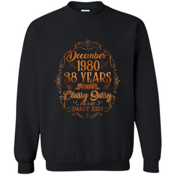 December 1980  38 Years Being Classy Sassy Smart Assy Printed Crewneck Pullover Sweatshirt