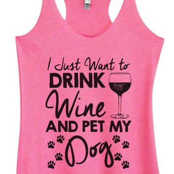 Womens Tri-Blend Tank Top - I Just Want To Drink Wine and Pet My Dog