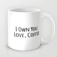I Own You. Love, Coffee Mug by Jeans and Tees and Travel and Cakes