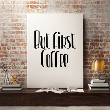 "Inspirational poste ""But First Coffee"" Coffee quotes Typography quote Motivational art Black and White art Printable poster Home decor"