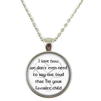 I Love How We Don't Even Need to Say Your Favorite Child Quote Chain Pendant Necklace Jewelry Keychain Key Ring