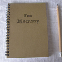 For Mommy- 5 x 7 journal