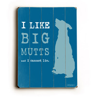 I Like Big Mutts Dog Humor Wood Sign