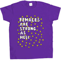 Females Are Strong As Hell -- Women's T-Shirt