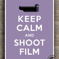 Keep Calm and Shot Film Poster, Camera Inspirational Quotes, Camera typography, home decor, wall art, wall decor, 8x10, 11x14,16x20,17x22