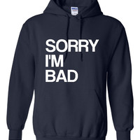 Sorry I'm Bad Hoodie. Fun, Graphic Hoodie. Keep Warm With One Of My Comfy Hoodies! Makes a Great Gift!!!!