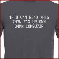 If You Can Read This Fix Your Own Computer LEET Hacker Geek T-Shirt S - 2XL