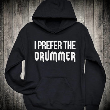 I Prefer The Drummer Fangirl Slogan Hoodie Band Concert Music Festival Sweatshirt Punk Rock Metal Clothing