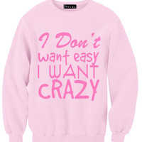 I Don't Want Easy I Want Crazy Sweatshirt | Yotta Kilo