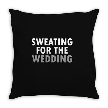 Sweating For The Wedding Throw Pillow