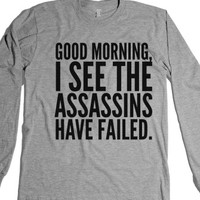 """Good Morning, I See The Assassins Have Failed. Long Sleeve T-Shirt ..."" 