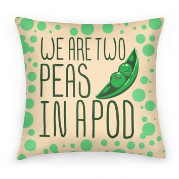 We are Two Peas in a Pod Pillow
