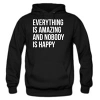 Everything Is Amazing And Nobody Is Happy hoodie
