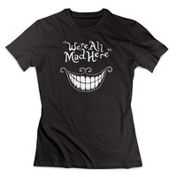 disney alice in wonderland We are ALL MAD HERE Hatter Cat Clothing T Shirt Women