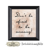 Inspirational Wall Art, Don't be afraid to be amazing, Wall Art, Wall Décor, Home Décor, Digital Art, Digital Download, Instant Downloa