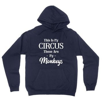 This is my circus these are my monkeys hoodie
