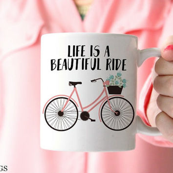 Mugs with Quotes, Life is a Beautiful Ride, Mugs with Sayings, Bike Mug, Gifts for Cyclists, Inspirational Mug, Mugs for Her Tea Mug (Q4111)