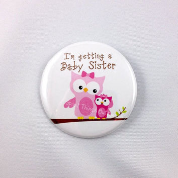 I'm Getting a Baby Sister or Brother - Button or Magnet - 2.25 inch - Sibling Buttons - New Baby Owl Design - Gender Reveal
