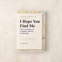 I Hope You Find Me: The Love Poems of craigslist's Missed Connections By Alan Feuer | Urban Outfitters