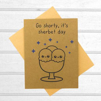 Go Shorty, It's Sherbert Day - Birthday Card