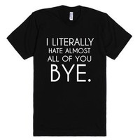 I Literally Hate Almost All Of You Bye Funny TShirt