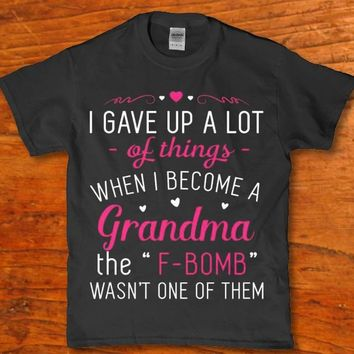 I gave up a lot of things when i become a grandma Women's shirt