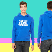 Fuck Her Right In The Pussy sweatshirt hoodie