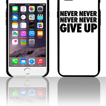 Never Never Never Never Give Up 5 5s 6 6plus phone cases