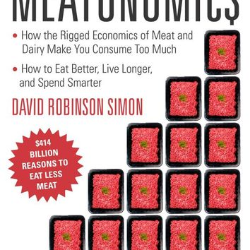 Meatonomics: How the Rigged Economics of Meat and Dairy Make You Consume Too Much-and How to Eat Better, Live Longer, and Spend Smarter Paperback – September 1, 2013