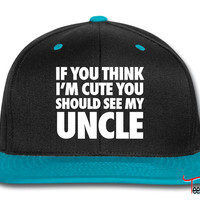 If You Think I'm Cute You Should See My Uncle Snapback