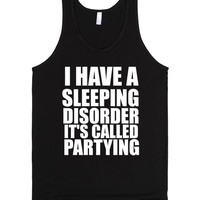 I HAVE A SLEEPING DISORDER IT'S CALLED PARTYING   Tank Top   SKREENED