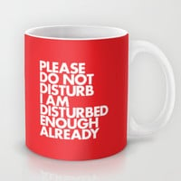 PLEASE DO NOT DISTURB I AM DISTURBED ENOUGH ALREADY Mug by WORDS BRAND™