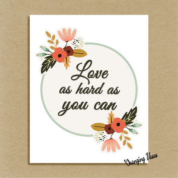8x10 Printable Wall Decor, Love As Hard As You Can Typography Quote, Floral Wall Art Print, Love Word Art, White Poster