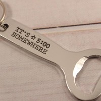 """It's 5:00 somewhere""  Bottle Opener Keychain"