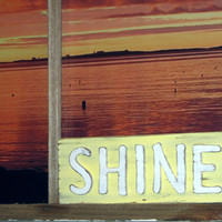 Custom Sign - Shabby Chic Sign - Shine Sign - Gifts Under 20 Shine On - Rustic Decor - Inspiring Words - Shabby Chic Home