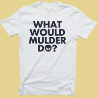 What Would Mulder Do? (The X Files Scully Mulder David Duchovny) - T Shirt or Tank Top - Women - Men