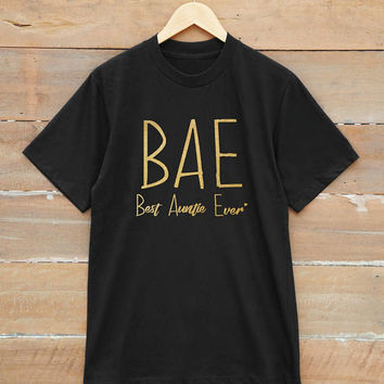 BAE best aunt ever t-shirt auntie shirt aunt birthday gifts shirt aunt gifts funny tees unisex shirt gold print metallic print glitter print