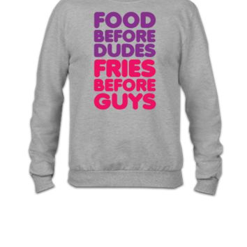 Food Before Dudes, Fries Before Guys - Crewneck Sweatshirt